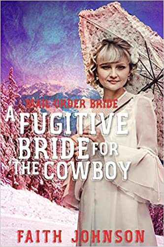 Mail Order Bride:A Fugitive Bride for the Cowboy (Seasons of Love - The Winter Mail Order Bride Series Book 1)