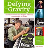 "Defying Gravity: The Creative Career of Stephen Schwartz, from ""Godspell"" to ""Wickedby Carol de Giere"