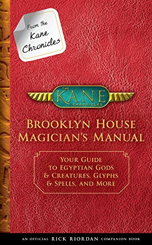 From the Kane Chronicles Brooklyn House Magician's Manual (An Official Rick Riordan Companion Book): Your Guide to Egyptian Gods & Creatures, Glyphs & Spells, and More [Riordan, Rick] (Tapa Dura)