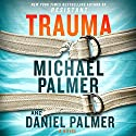 Trauma: A Novel (       UNABRIDGED) by Michael Palmer, Daniel Palmer Narrated by To Be Announced