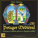 echange, troc Claire Lhermey - Mon potager médiéval : Cuisiner & cultiver plantes et légumes oubliés