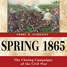 Spring 1865: The Closing Campaigns of the Civil War: Great Campaigns of the Civil War | Livre audio Auteur(s) : Perry D. Jamieson Narrateur(s) : Steve Rausch