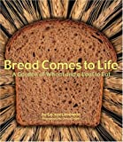Bread Comes to Life: A Garden of Wheat and a Loaf to Eat (1582462739) by Levenson, George