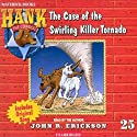 The Case of the Swirling Killer Tornado: Hank the Cowdog (       UNABRIDGED) by John R. Erickson Narrated by John R. Erickson