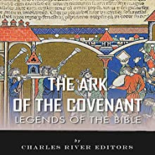 Legends of the Bible: The Ark of the Covenant (       UNABRIDGED) by Charles River Editors Narrated by Hartley G. Lesser