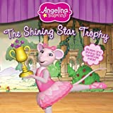 Katharine Holabird The Shining Star Trophy (Angelina Ballerina (8x8))