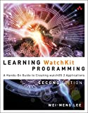 Learning WatchKit Programming: A Hands-On Guide to Creating WatchOS 2 Applications (2nd Edition)