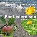 Fantasiereisen. Erholung für Zuhause Hörbuch von Annegret Hartmann Gesprochen von: Annegret Hartmann
