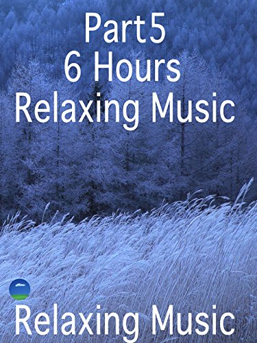 Part5 6Hours Relaxing Music