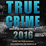 True Crime: Homicide & True Crime Stories of 2016 | Jack Rosewood,Rebecca Lo