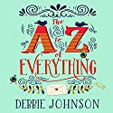 The A - Z of Everything Audiobook by Debbie Johnson Narrated by Julie Maisey