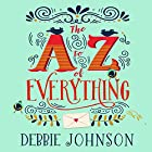 The A - Z of Everything Hörbuch von Debbie Johnson Gesprochen von: Julie Maisey