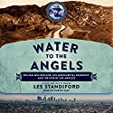 Water to the Angels: William Mulholland, His Monumental Aqueduct, and the Rise of Los Angeles (       UNABRIDGED) by Les Standiford Narrated by Robert Fass