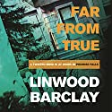 Far from True Audiobook by Linwood Barclay Narrated by Brian O'Neill, Mark Zeisler