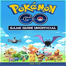 Pokemon Go Game Guide Unofficial Audiobook by  The Yuw Narrated by Phillip J Mather