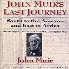 John Muirs Last Journey: South to the Amazon and East to Africa Audiobook by John Muir Narrated by Allan Robertson