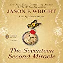 The Seventeen Second Miracle (       UNABRIDGED) by Jason F. Wright Narrated by Lincoln Hoppe
