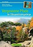 Wanderführer Elbsandsteingebirge: 31 Touren abseits des Trubels in der Sächsischen und Böhmischen Schweiz. Wandern auf vergessenen Pfaden im Nationalpark Elbsandsteingebirge