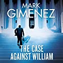 The Case Against William Hörbuch von Mark Gimenez Gesprochen von: Jeff Harding