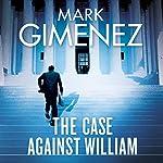 The Case Against William | Mark Gimenez