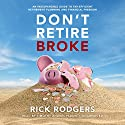 Don't Retire Broke: An Indespensible Guide to Tax-Efficient Retirement Planning and Financial Freedom Audiobook by Rick Rodgers Narrated by Timothy Andrés Pabon
