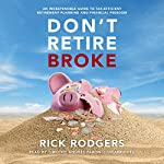 Don't Retire Broke: An Indespensible Guide to Tax-Efficient Retirement Planning and Financial Freedom | Rick Rodgers