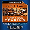 Know Penny Stock Trading: How to Start Trading Penny Stocks and Make Money Audiobook by  No-To-Know Publication Narrated by  No-To-Know Publication