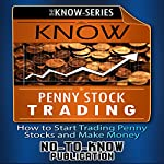Know Penny Stock Trading: How to Start Trading Penny Stocks and Make Money |  No-To-Know Publication
