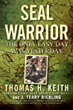 img - for SEAL Warrior: The Only Easy Day Was Yesterday book / textbook / text book