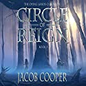 Circle of Reign: The Dying Lands Chronicle, Book 1 Audiobook by Jacob Cooper Narrated by Michael Kramer
