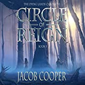 Circle of Reign: The Dying Lands Chronicle, Book 1 | [Jacob Cooper]