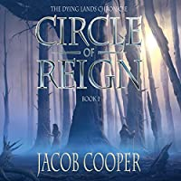 Circle of Reign: The Dying Lands Chronicle, Book 1 (       UNABRIDGED) by Jacob Cooper Narrated by Michael Kramer