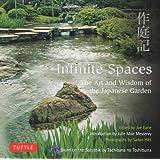 Infinite Spaces: The Art and Wisdom of the Japanese Garden; Based on the Sakuteiki by Tachibana no Toshitsuna