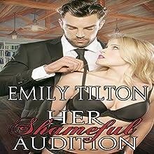 Her Shameful Audition (       UNABRIDGED) by Emily Tilton Narrated by Elliott Daniels