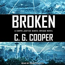 Broken: Corps Justice Daniel Briggs Series, Book 3 Audiobook by C. G. Cooper Narrated by David Colacci
