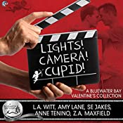 Lights, Camera, Cupid!: A Bluewater Bay Valentine's Day Anthology | SE Jakes, Amy Lane, Z.A. Maxfield, Anne Tenino, L.A. Witt