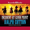 Incident at Gunn Point (       UNABRIDGED) by Ralph Cotton Narrated by Brian Hutchinson
