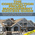 The Construction Project Management Success Guide, 2nd Edition: Everything You Need to Know About Construction Contracts, Estimating, Planning and Scheduling (       UNABRIDGED) by Andreas P. Narrated by Millian Quinteros