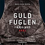 Guldfuglen: I krig med AK81 [Golden Bird: At War with AK81] | Marie Louise Toksvig
