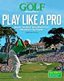 img - for Golf Magazine's Play Like a Pro: Master the Must-Have Moves from the Game's Top Players book / textbook / text book