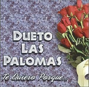 DUETO LAS PALOMAS - Te Quiero Porque - Amazon.com Music