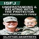 ISFJ: Understanding & Relating with the Protector: MBTI Personality Types Hörbuch von Clayton Geoffreys Gesprochen von: Craig Sweat