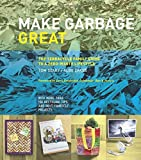 img - for Make Garbage Great: The Terracycle Family Guide to a Zero-Waste Lifestyle book / textbook / text book