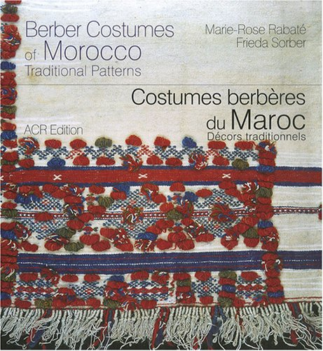 Costumes berberes du Maroc. Decors traditionnels/Berber Costumes of Morocco. Traditional Patterns (bilingual French/English)