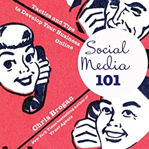 Social Media 101: Tactics and Tips to Develop Your Business Online | [Chris Brogan]