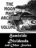 The Moon Man Archives, Volume 8: Homicide Dividends and Other Stories