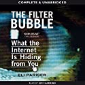 The Filter Bubble: What the Internet Is Hiding from You (       UNABRIDGED) by Eli Pariser Narrated by Jeff Harding