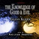 The Knowledge of Good & Evil Audiobook by Glenn Kleier Narrated by MacLeod Andrews