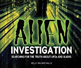 Alien Investigation: Searching for the Truth About Ufos and Aliens