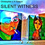 Silent Witness: A Dramatic Monologue | Christopher J. F. Gibson
